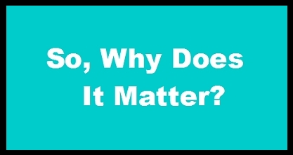 So, Why Does It Matter?